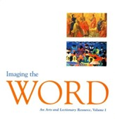 Imaging the Word: An Arts & Lectionary Resource, Volume 1