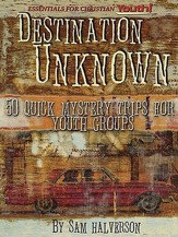 Destination Unknown: 50 Quick Mystery Trips for Youth Groups