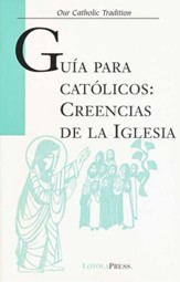 Guia para Catolicos: Creencias de la Iglesia/A Guide for Catholics : Beliefs of the Church, Spanish Edition