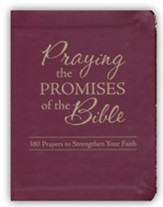 Praying the Promises of the Bible: 350 Prayers to Strengthen Your Faith