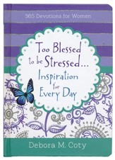 Too Blessed To Be Stressed. . .for Every Day: 365 Devotions for Women