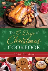 The 12 Days of Christmas Cookbook 2016 Edition: The Ultimate in Effortless Holiday Entertaining