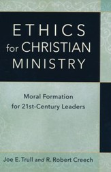 Ethics for Christian Ministry: Moral Formation for 21st-Century Leaders