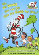 The Cat in the Hat's Learning Library: Oh, the Things You Can Do  That Are Good For You! All About Staying Healthy