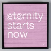 Eternity Starts Now Wall Art