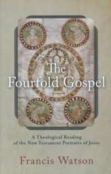 The Fourfold Gospel: A Theological Reading of the New Testament Portraits of Jesus [Paperback]