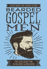 Bearded Gospel Men: The Epic Quest for Manliness & Godliness