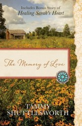 The Memory of Love: Also Includes Bonus Story of  Healing Sarah's Heart