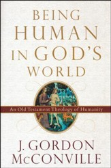 Being Human in God's World: An Old Testament Theology of Humanity [Paperback]