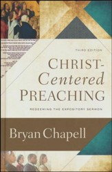 Christ-Centered Preaching, 3rd edition: Redeeming the Expository Sermon