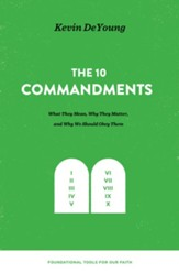 The Ten Commandments: What They Mean, Why They Matter, and Why We Should Obey Them: What They Mean, Why They Matter, and Why We Should Obey Them - eBook