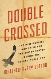 Double Crossed: The Missionaries Who Spied for the United States During the Second World War - eBook