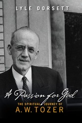 A Passion for God: The Spiritual Journey of A. W. Tozer - eBook
