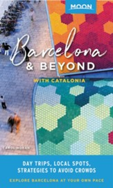 Moon Barcelona & Beyond: With Catalonia & Valencia: Day Trips, Local Spots, Strategies to Avoid Crowds - eBook