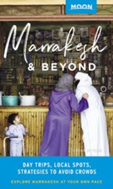 Moon Marrakesh & Beyond: Day Trips, Local Spots, Strategies to Avoid Crowds - eBook