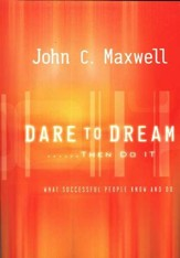 Dare to Dream? Then Do It: What Successful People Know and Do
