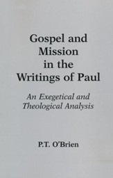 Gospel and Mission in the Writings of Paul: An Exegetical and Theological Analysi
