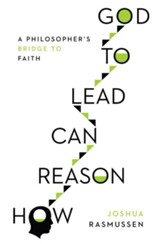 How Reason Can Lead to God: A Philosopher's Bridge to Faith - eBook