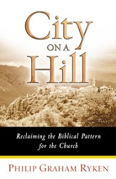 City on a Hill: Reclaiming the Biblical Pattern for the Church - eBook