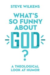 What's So Funny About God?: A Theological Look at Humor - eBook