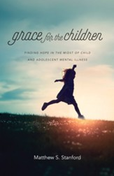 Grace for the Children: Finding Hope in the Midst of Child and Adolescent Mental Illness - eBook