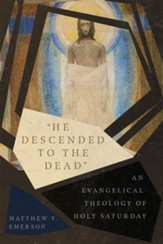 He Descended to the Dead: An Evangelical Theology of Holy Saturday - eBook