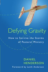 Defying Gravity: How to Survive the Storms of Pastoral Ministry - eBook