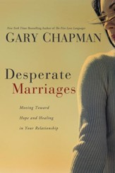 Desperate Marriages: Moving Toward Hope and Healing in Your Relationship - eBook