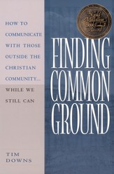 Finding Common Ground: How to Communicate With Those Outside the Christian Community...While We Still Can. - eBook