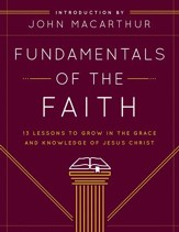 Fundamentals of the Faith: 13 Lessons to Grow in the Grace and Knowledge of Jesus Christ - eBook