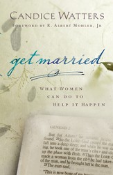 Get Married: What Women Can do to Help it Happen - eBook