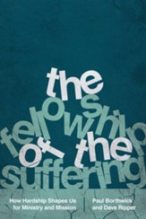 The Fellowship of the Suffering: How Hardship Shapes Us for Ministry and Mission - eBook