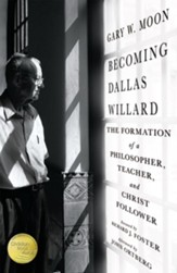 Becoming Dallas Willard: The Formation of a Philosopher, Teacher, and Christ Follower - eBook