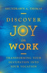 Discover Joy in Work: Transforming Your Occupation into Your Vocation - eBook