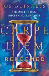 Carpe Diem Redeemed: Seizing the Day, Discerning the Times - eBook