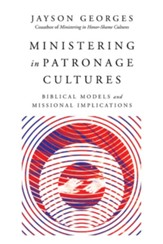 Ministering in Patronage Cultures: Biblical Models and Missional Implications - eBook