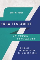 The New Testament in Seven Sentences: A Small Introduction to a Vast Topic - eBook