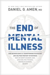 The End of Mental Illness: How Neuroscience Is Transforming Psychiatry and Helping Prevent or Reverse Mood and Anxiety Disorders, ADHD, Addictions, PTSD, Psychosis, Personality Disorders, and More - eBook