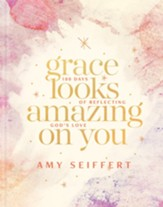 Grace Looks Amazing on You: 100 Days of Reflecting God's Love - eBook