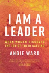 I Am a Leader: When Women Discover the Joy of Their Calling - eBook