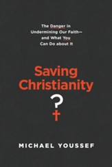 Saving Christianity?: The Danger in Undermining Our Faith - and What You Can Do about It - eBook