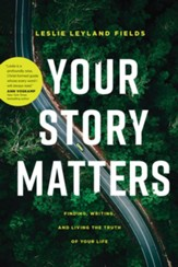 Your Story Matters: Finding, Writing, and Living the Truth of Your Life - eBook