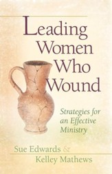 Leading Women Who Wound: Strategies for an Effective Ministry - eBook