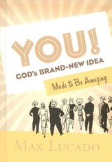 You! God's Brand New Idea--Made to Be Amazing