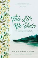 This Life We Share: 52 Reflections on Journeying Well with God and Others - eBook