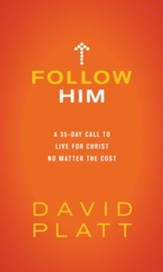 Follow Him: A 35-Day Call to Live for Christ No Matter the Cost - eBook