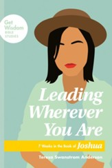 Leading Wherever You Are: 7 Weeks in the Book of Joshua - eBook