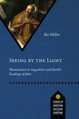 Seeing by the Light: Illumination in Augustine's and Barth's Readings of John - eBook