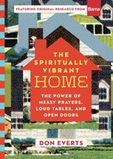 The Spiritually Vibrant Home: The Power of Messy Prayers, Loud Tables, and Open Doors - eBook