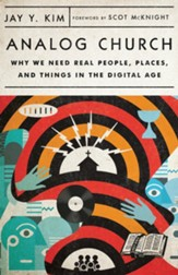 Analog Church: Why We Need Real People, Places, and Things in the Digital Age - eBook